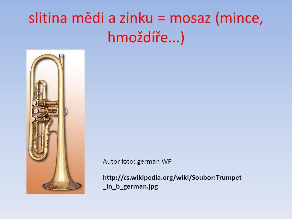 slitina mědi a zinku = mosaz (mince, hmoždíře...) http://cs.wikipedia.org/wiki/Soubor:Trumpet _in_b_german.jpg Autor foto: german WP