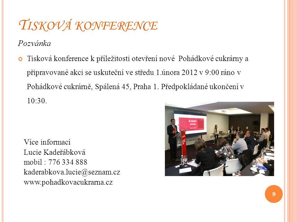 T ISKOVÁ KONFERENCE Pozvánka Tisková konference k příležitosti otevření nové Pohádkové cukrárny a připravované akci se uskuteční ve středu 1.února 2012 v 9:00 ráno v Pohádkové cukrárně, Spálená 45, Praha 1.