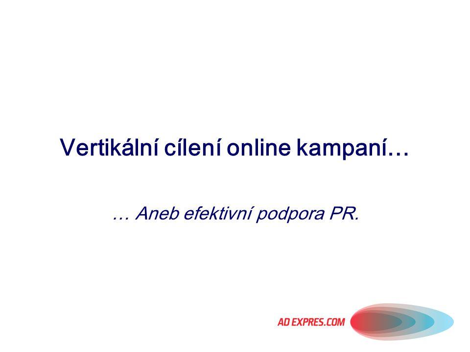 Vertikální cílení online kampaní… … Aneb efektivní podpora PR.