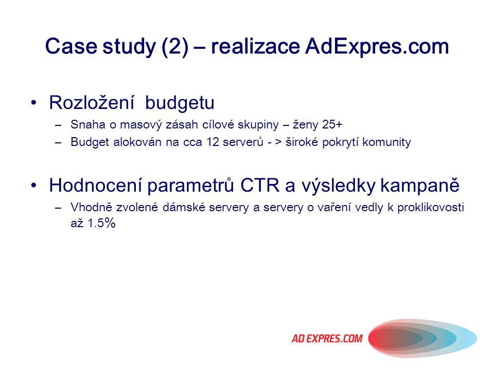 Case study (2) – realizace AdExpres.com Rozložení budgetu –Snaha o masový zásah cílové skupiny – ženy 25+ –Budget alokován na cca 12 serverů - > širok