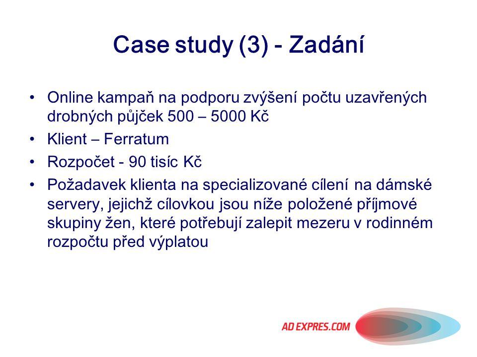 Case study (3) - Zadání Online kampaň na podporu zvýšení počtu uzavřených drobných půjček 500 – 5000 Kč Klient – Ferratum Rozpočet - 90 tisíc Kč Požad
