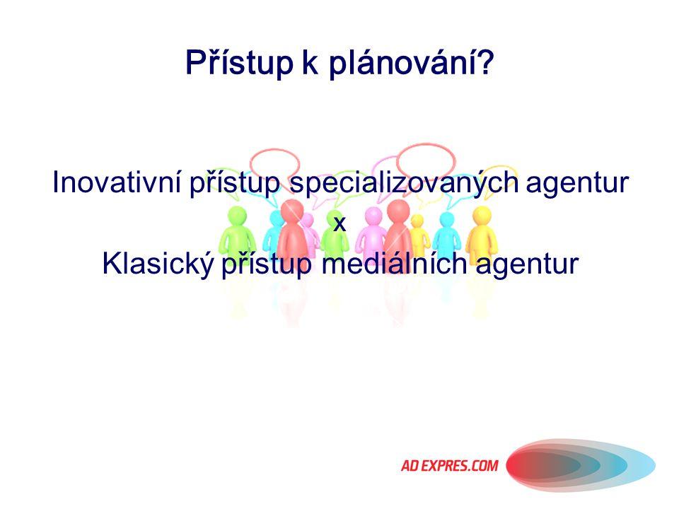 Přístup k plánování? Inovativní přístup specializovaných agentur x Klasický přístup mediálních agentur