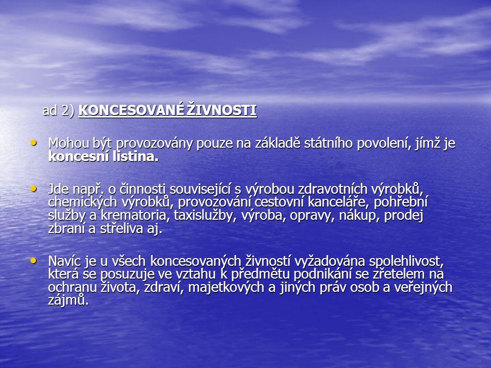ad 2) KONCESOVANÉ ŽIVNOSTI ad 2) KONCESOVANÉ ŽIVNOSTI Mohou být provozovány pouze na základě státního povolení, jímž je koncesní listina.