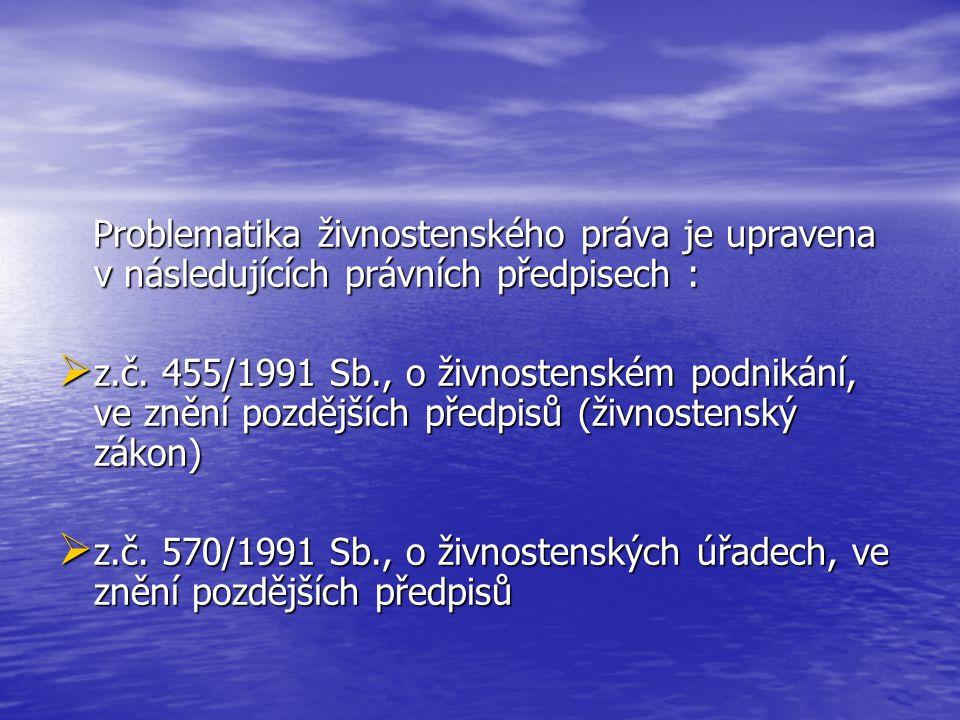 Problematika živnostenského práva je upravena v následujících právních předpisech : Problematika živnostenského práva je upravena v následujících právních předpisech :  z.č.