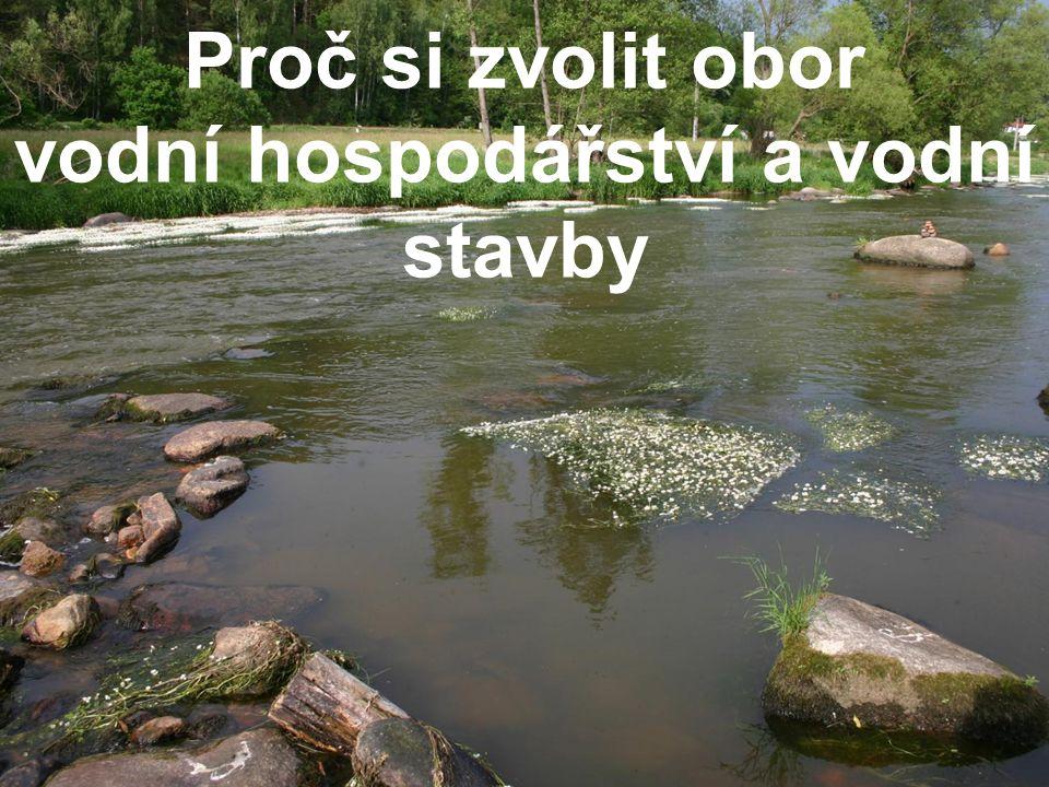 Proč si zvolit obor vodní hospodářství a vodní stavby