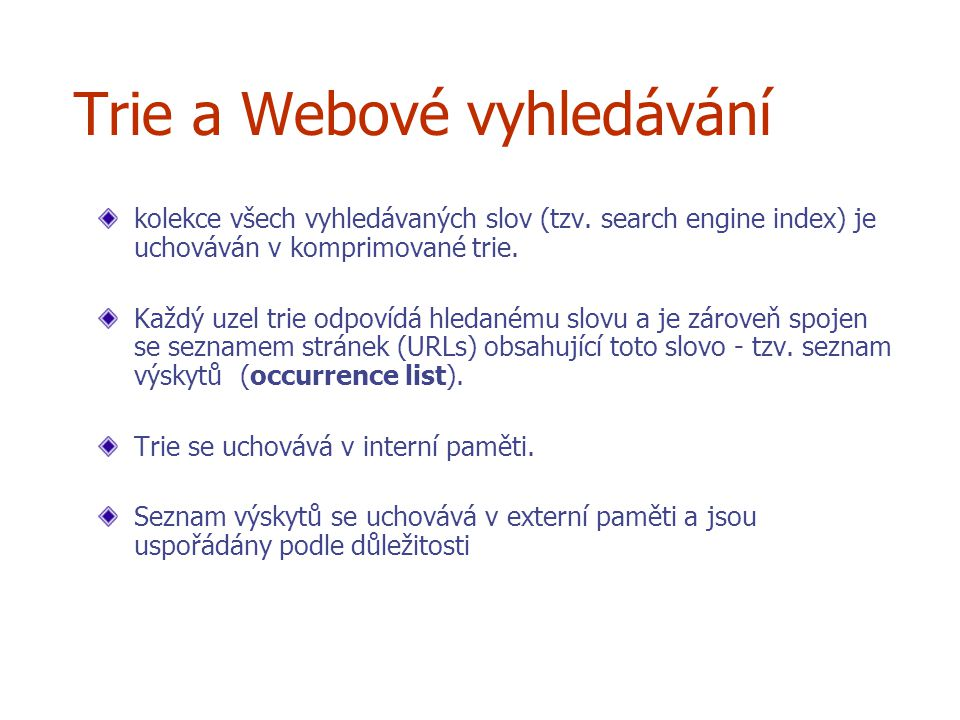 Trie a Webové vyhledávání kolekce všech vyhledávaných slov (tzv. search engine index) je uchováván v komprimované trie. Každý uzel trie odpovídá hleda