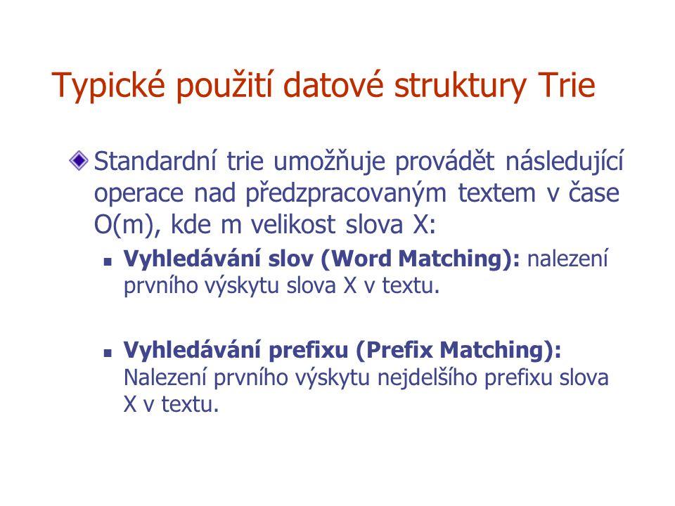 Typické použití datové struktury Trie Standardní trie umožňuje provádět následující operace nad předzpracovaným textem v čase O(m), kde m velikost slo