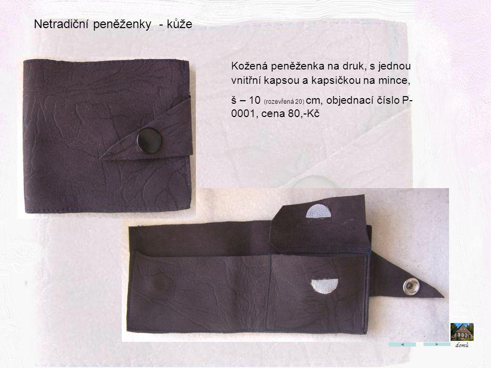 Netradiční peněženky - kůže Kožená peněženka na druk, s jednou vnitřní kapsou a kapsičkou na mince, š – 10 (rozevřená 20) cm, objednací číslo P- 0001, cena 80,-Kč domů