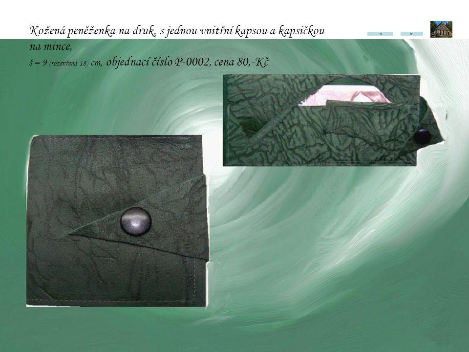 Kožená peněženka na druk, s jednou vnitřní kapsou a kapsičkou na mince, š – 9 (rozevřená 18) cm, objednací číslo P-0002, cena 80,-Kč