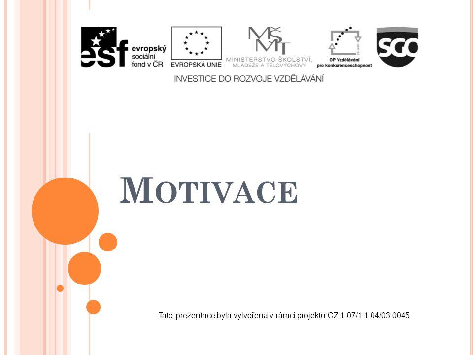 M OTIVACE Tato prezentace byla vytvořena v rámci projektu CZ.1.07/1.1.04/03.0045