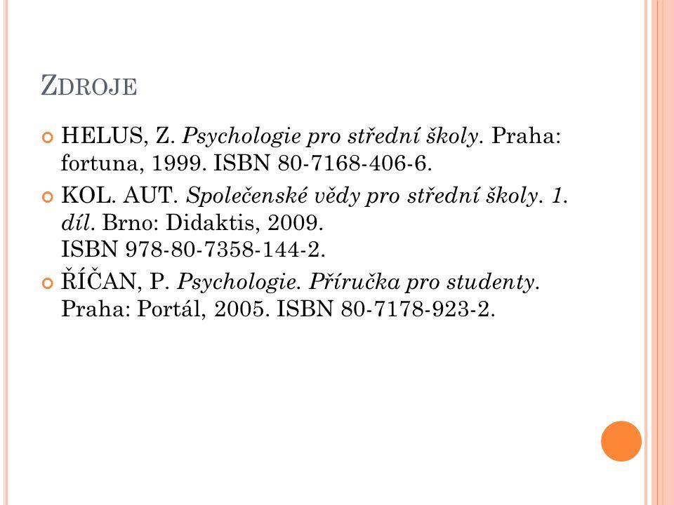 Z DROJE HELUS, Z. Psychologie pro střední školy. Praha: fortuna, 1999. ISBN 80-7168-406-6. KOL. AUT. Společenské vědy pro střední školy. 1. díl. Brno: