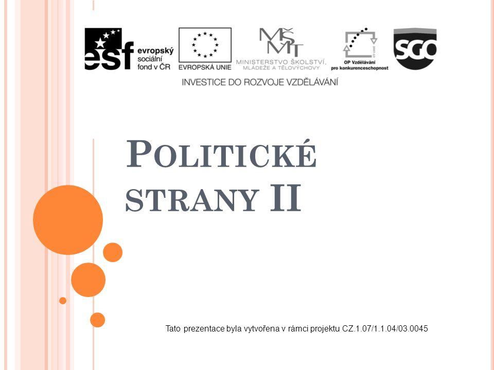 P OLITICKÉ STRANY II Tato prezentace byla vytvořena v rámci projektu CZ.1.07/1.1.04/03.0045