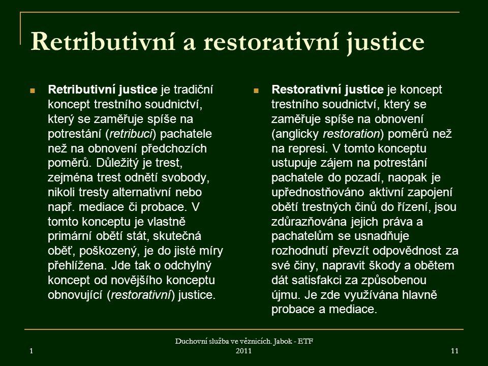 Retributivní a restorativní justice Retributivní justice je tradiční koncept trestního soudnictví, který se zaměřuje spíše na potrestání (retribuci) pachatele než na obnovení předchozích poměrů.