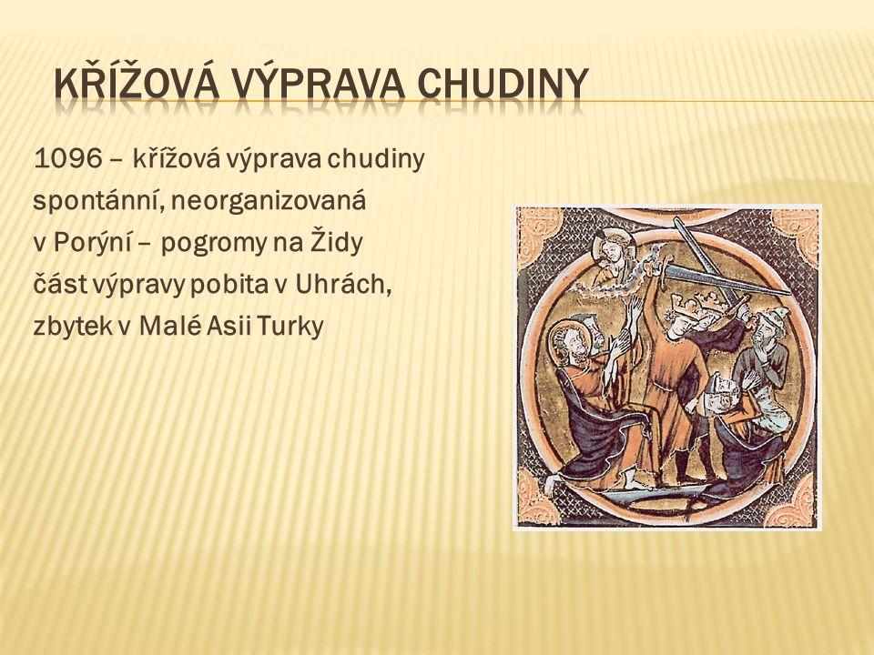 1096 – křížová výprava chudiny spontánní, neorganizovaná v Porýní – pogromy na Židy část výpravy pobita v Uhrách, zbytek v Malé Asii Turky
