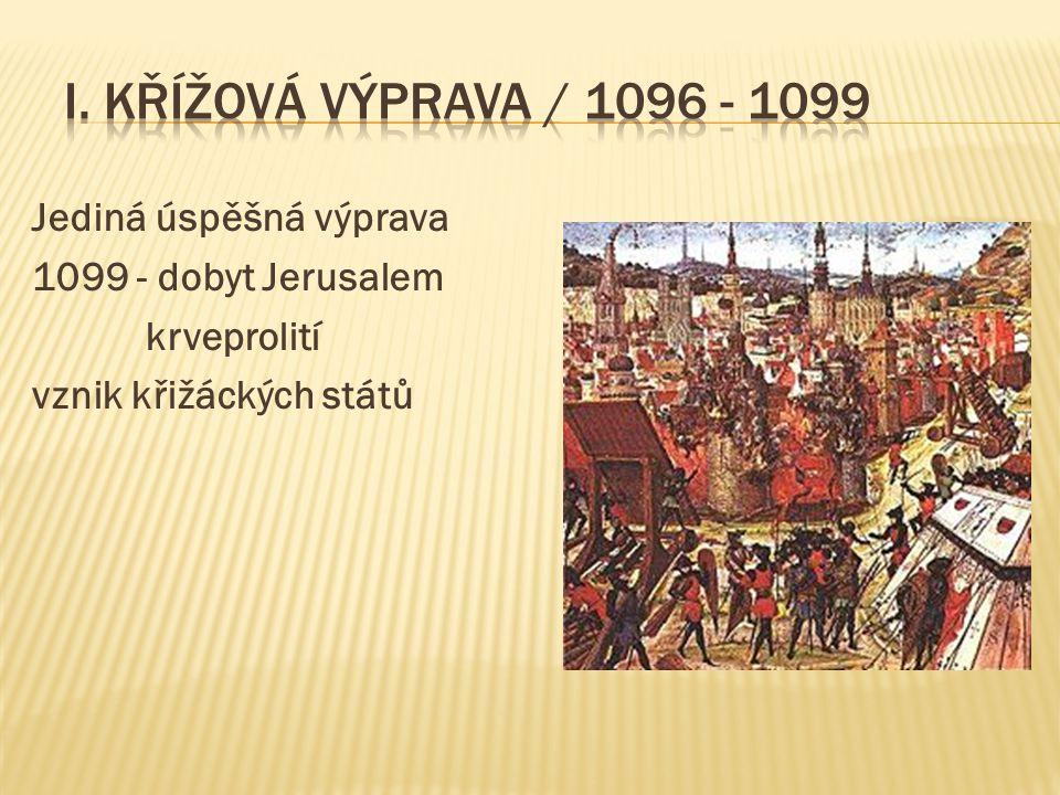 Jediná úspěšná výprava 1099 - dobyt Jerusalem krveprolití vznik křižáckých států