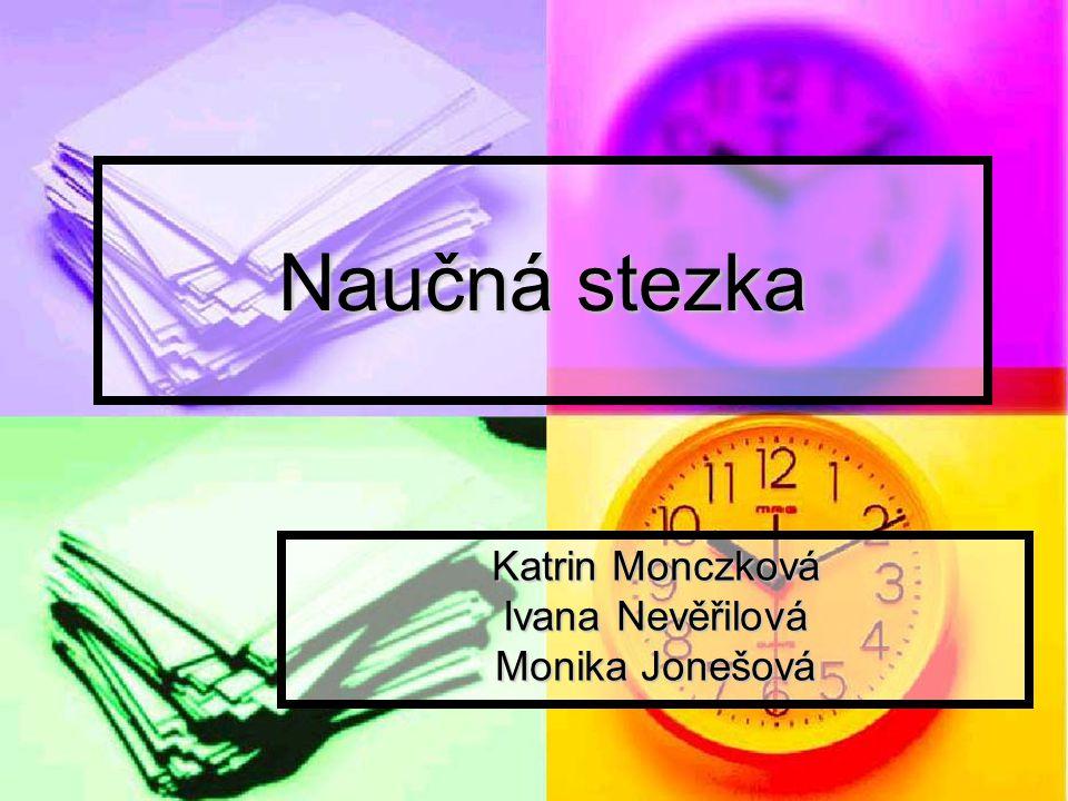 Naučná stezka Katrin Monczková Ivana Nevěřilová Monika Jonešová