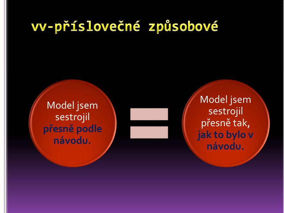 Model jsem sestrojil přesně podle návodu. Model jsem sestrojil přesně tak, jak to bylo v návodu.