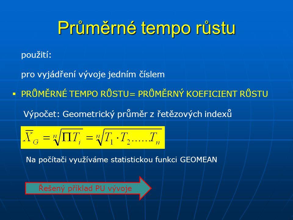 Průměrné tempo růstu použití: pro vyjádření vývoje jedním číslem  PRŮMĚRNÉ TEMPO RŮSTU= PRŮMĚRNÝ KOEFICIENT RŮSTU Na počítači využíváme statistickou