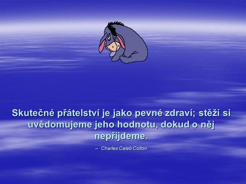 Jestli se dožiješ sta let, chci se já dožít sta let bez jednoho dne, abych nemusela nikdy žít bez tebe. -- Winnie the Pooh -- Medvídek Pú