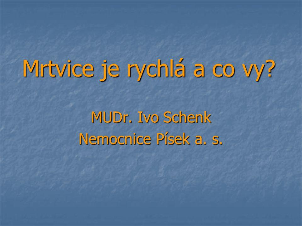 Mrtvice je rychlá a co vy? MUDr. Ivo Schenk Nemocnice Písek a. s.