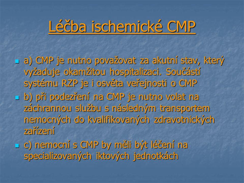 Léčba ischemické CMP a) CMP je nutno považovat za akutní stav, který vyžaduje okamžitou hospitalizaci. Součástí systému RZP je i osvěta veřejnosti o C