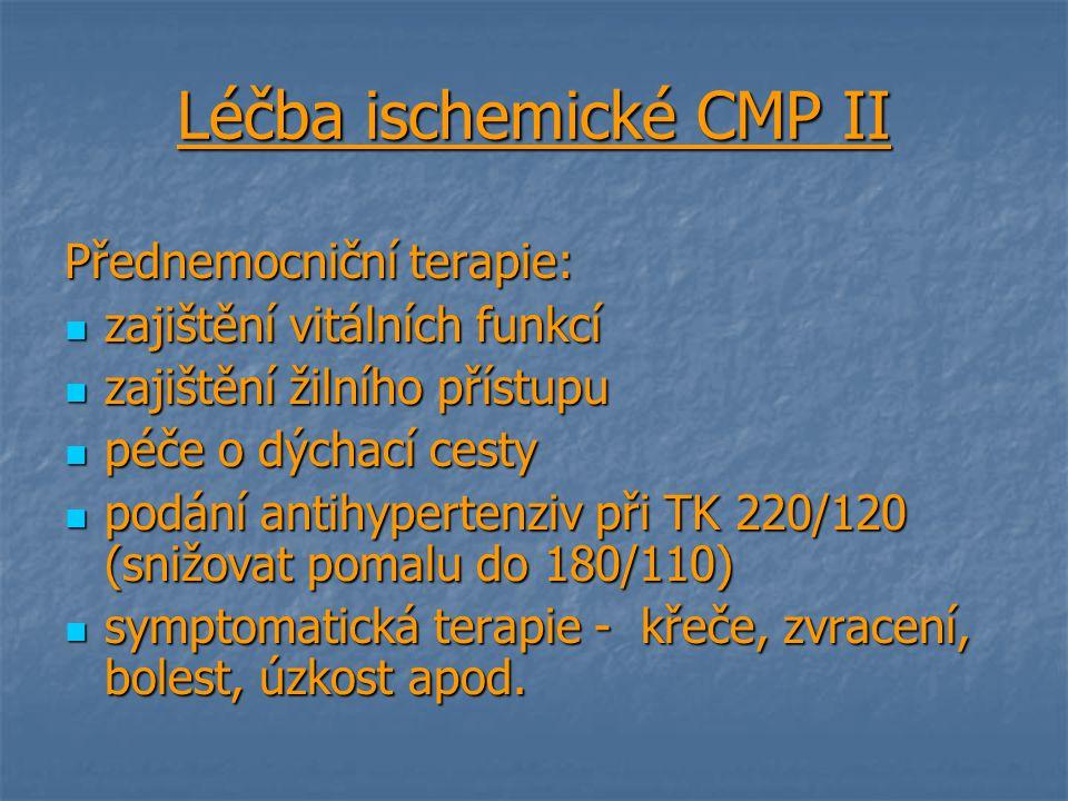 Léčba ischemické CMP II Přednemocniční terapie: zajištění vitálních funkcí zajištění vitálních funkcí zajištění žilního přístupu zajištění žilního pří