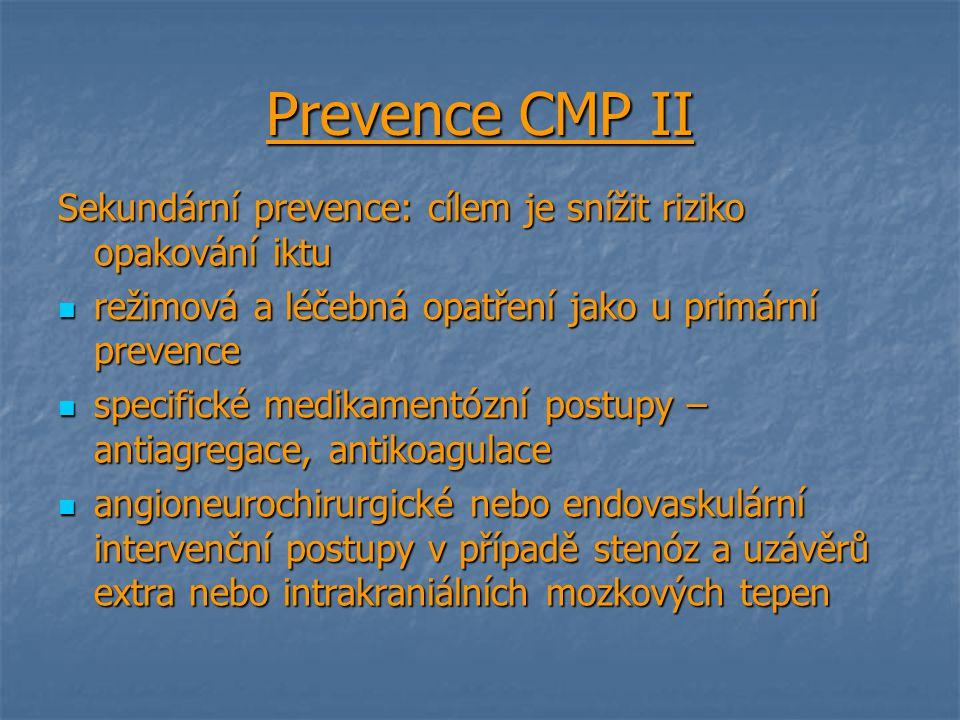 Prevence CMP II Sekundární prevence: cílem je snížit riziko opakování iktu režimová a léčebná opatření jako u primární prevence režimová a léčebná opa