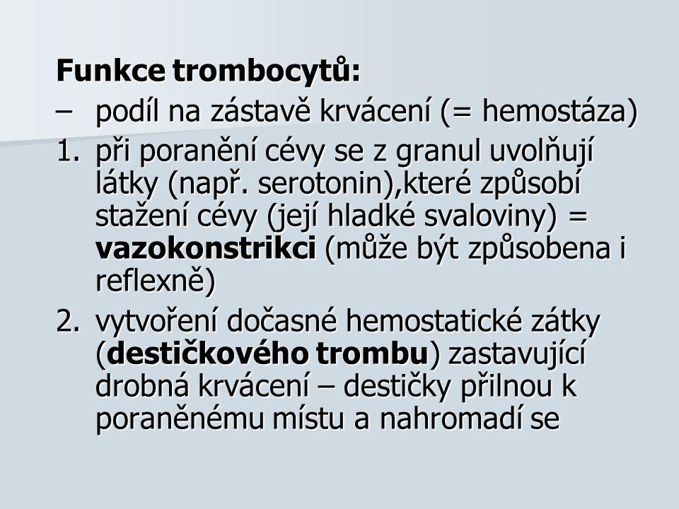 Funkce trombocytů: –podíl na zástavě krvácení (= hemostáza) 1.při poranění cévy se z granul uvolňují látky (např. serotonin),které způsobí stažení cév