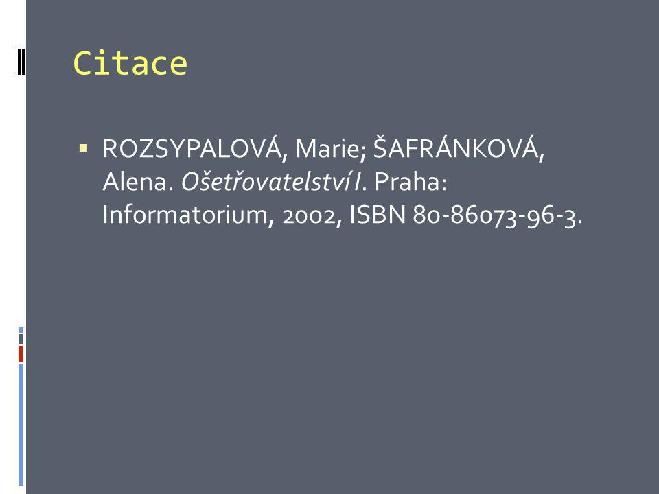Citace  ROZSYPALOVÁ, Marie; ŠAFRÁNKOVÁ, Alena.Ošetřovatelství I.