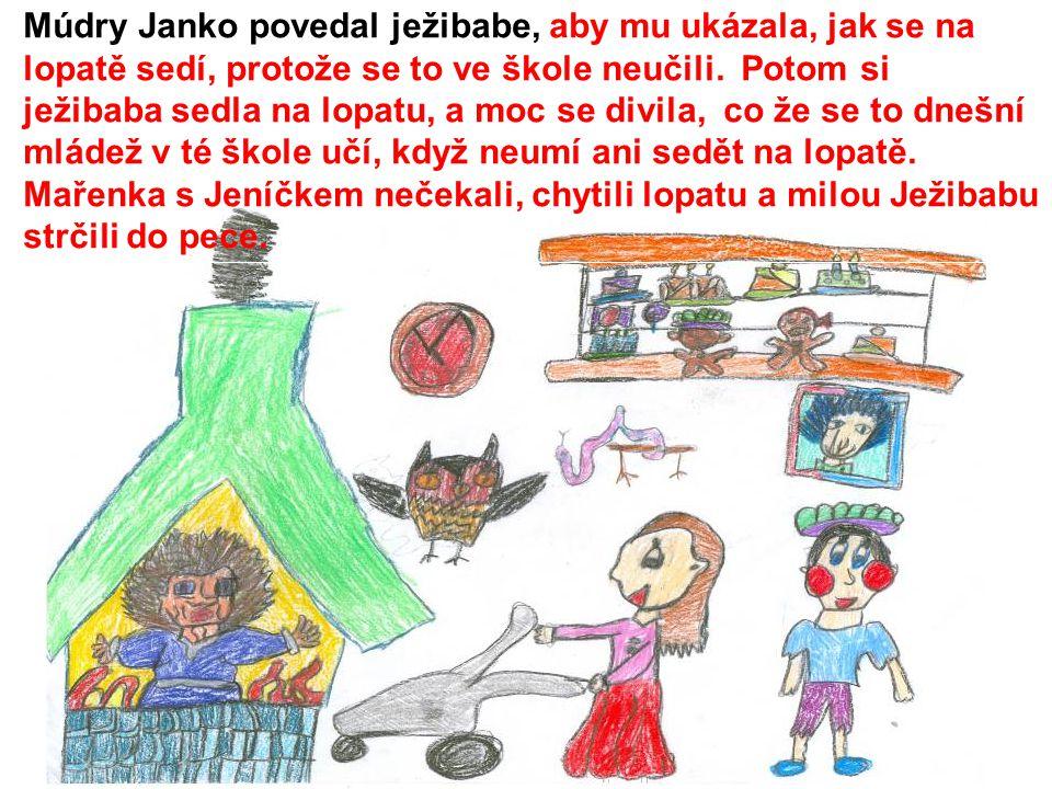 Múdry Janko povedal ježibabe, aby mu ukázala, jak se na lopatě sedí, protože se to ve škole neučili. Potom si ježibaba sedla na lopatu, a moc se divil