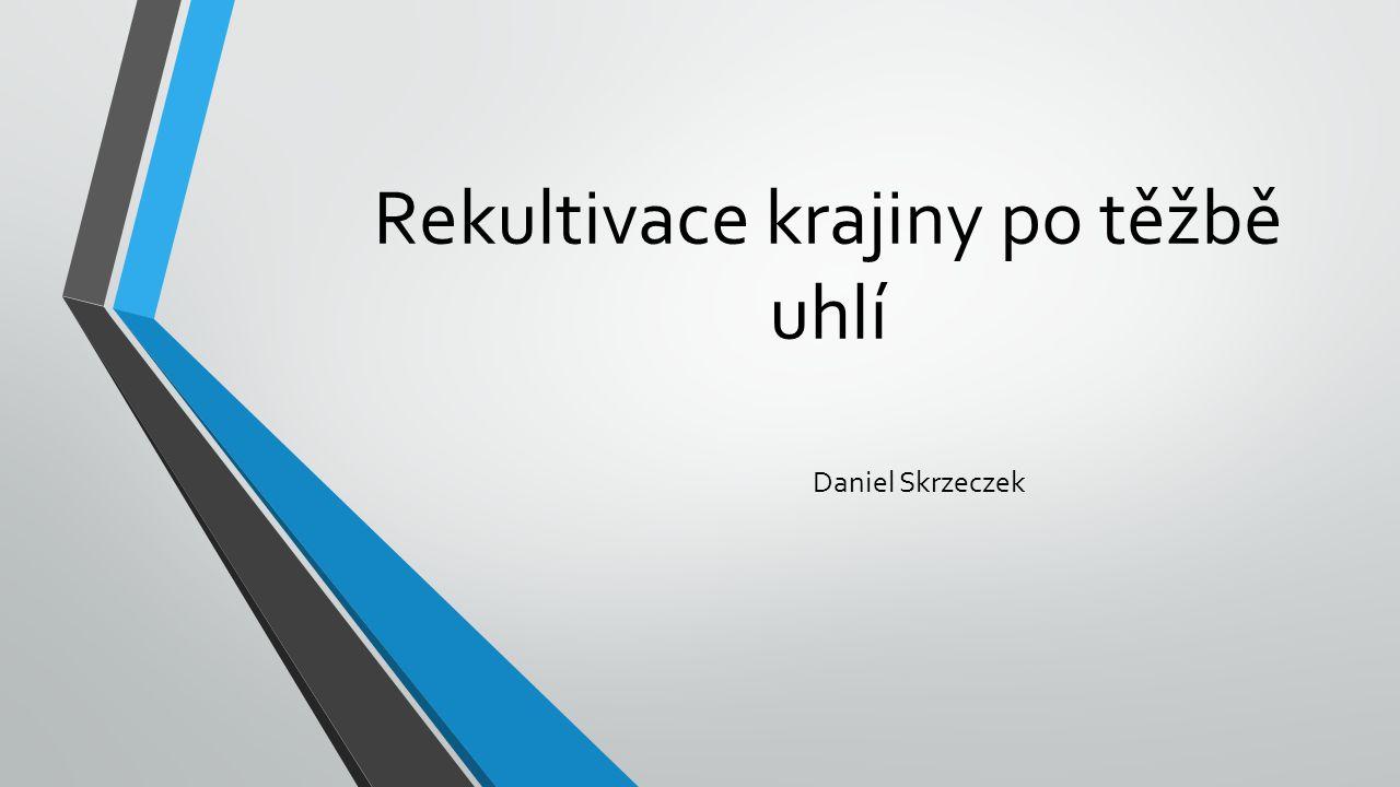 Rekultivace krajiny po těžbě uhlí Daniel Skrzeczek