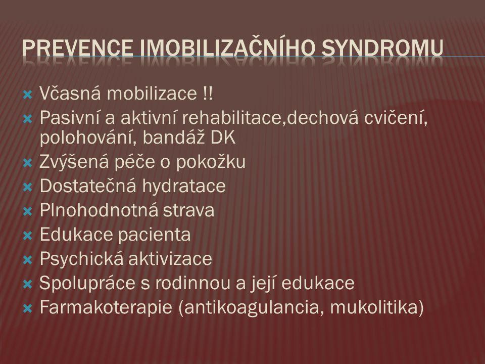  Včasná mobilizace !!  Pasivní a aktivní rehabilitace,dechová cvičení, polohování, bandáž DK  Zvýšená péče o pokožku  Dostatečná hydratace  Plnoh