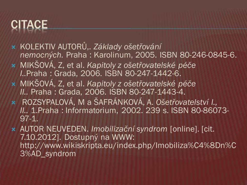  KOLEKTIV AUTORŮ,. Základy ošetřování nemocných. Praha : Karolinum, 2005. ISBN 80-246-0845-6.  MIKŠOVÁ, Z, et al. Kapitoly z ošetřovatelské péče I..