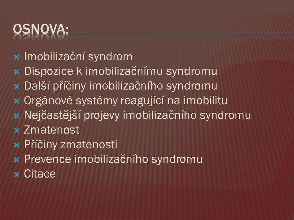  Imobilizační syndrom  Dispozice k imobilizačnímu syndromu  Další příčiny imobilizačního syndromu  Orgánové systémy reagující na imobilitu  Nejča