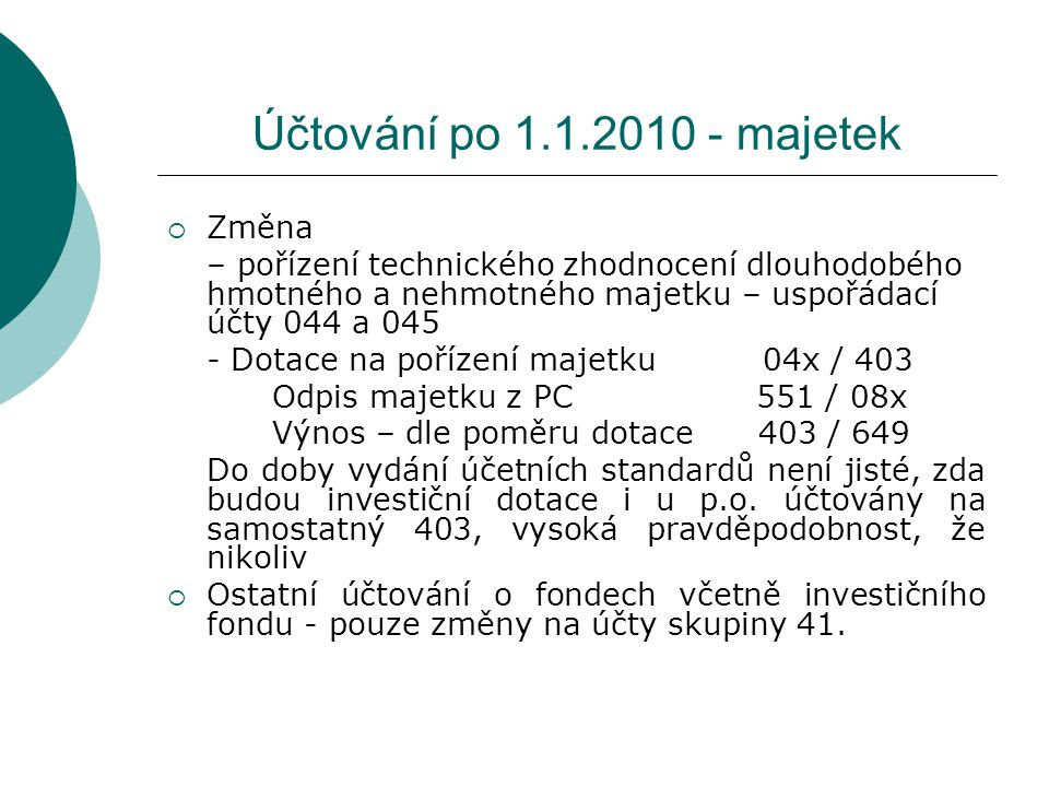 Účtování po 1.1.2010 - majetek  Změna – pořízení technického zhodnocení dlouhodobého hmotného a nehmotného majetku – uspořádací účty 044 a 045 - Dota