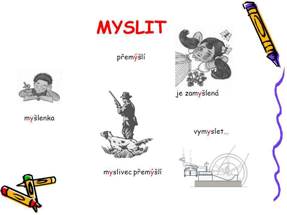 MYSLIT myšlenka je zamyšlená myslivec přemýšlí vymyslet… přemýšlí
