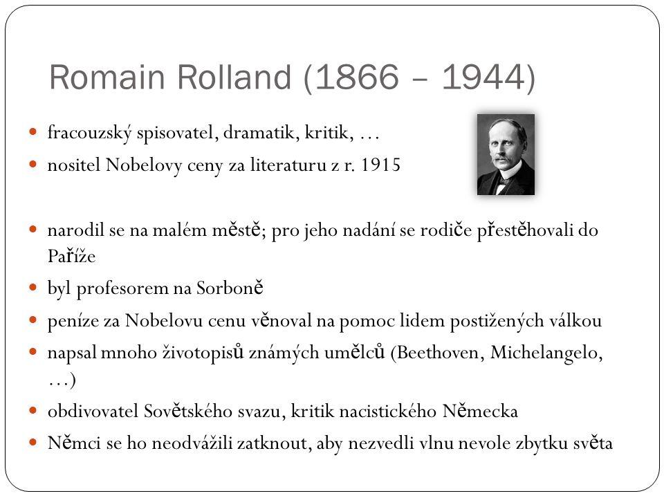 Romain Rolland (1866 – 1944) fracouzský spisovatel, dramatik, kritik, … nositel Nobelovy ceny za literaturu z r. 1915 narodil se na malém m ě st ě ; p
