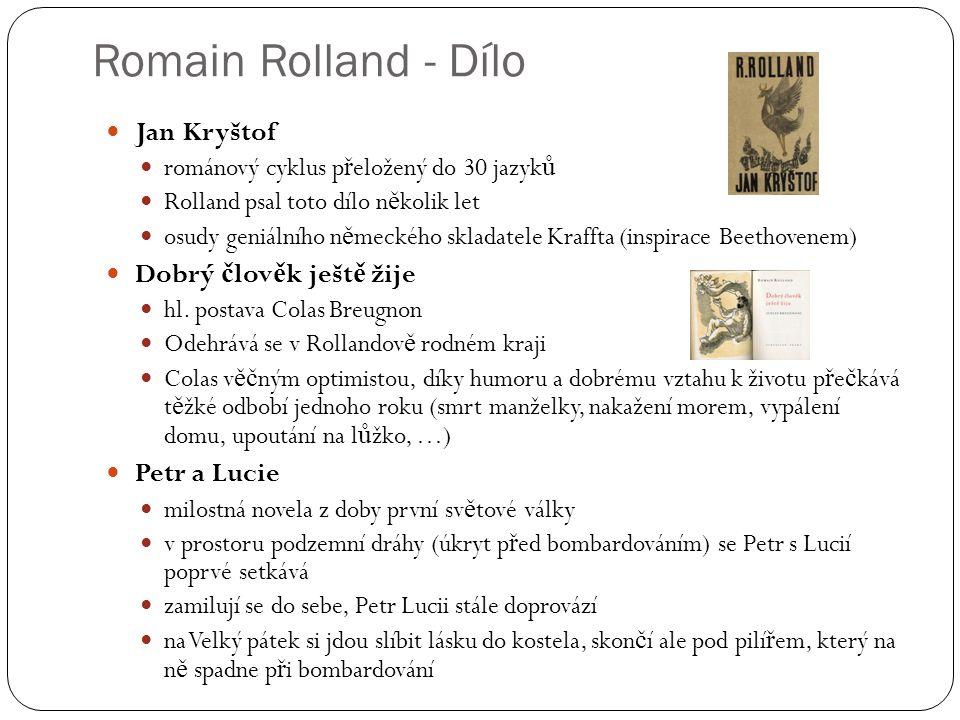 Romain Rolland - Dílo Jan Kryštof románový cyklus p ř eložený do 30 jazyk ů Rolland psal toto dílo n ě kolik let osudy geniálního n ě meckého skladate