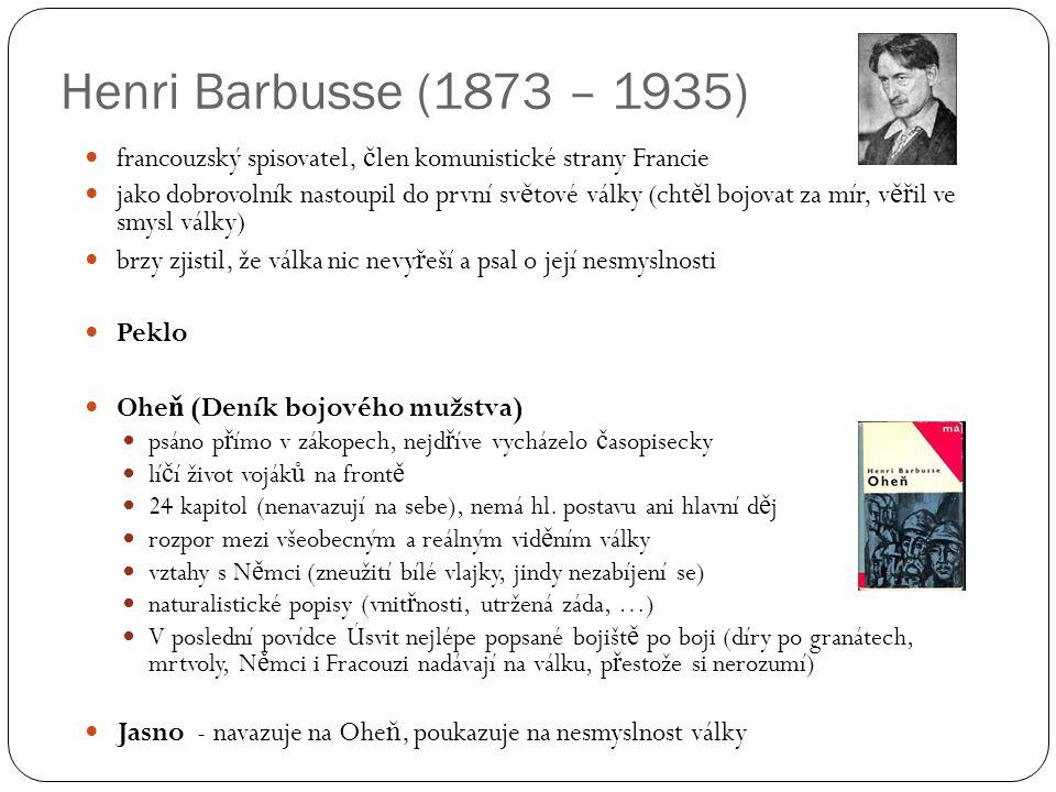 Henri Barbusse (1873 – 1935) francouzský spisovatel, č len komunistické strany Francie jako dobrovolník nastoupil do první sv ě tové války (cht ě l bo