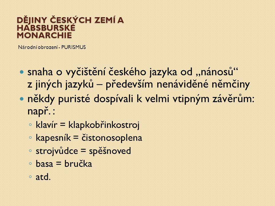 """DĚJINY ČESKÝCH ZEMÍ A HABSBURSKÉ MONARCHIE Národní obrození - PURISMUS snaha o vyčištění českého jazyka od """"nánosů"""" z jiných jazyků – především nenávi"""