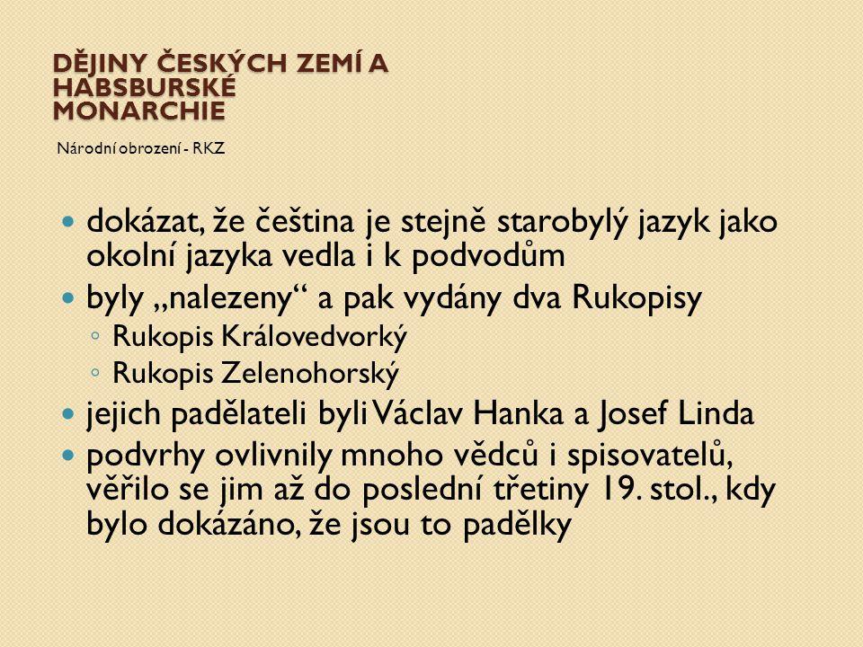 DĚJINY ČESKÝCH ZEMÍ A HABSBURSKÉ MONARCHIE Národní obrození - RKZ dokázat, že čeština je stejně starobylý jazyk jako okolní jazyka vedla i k podvodům