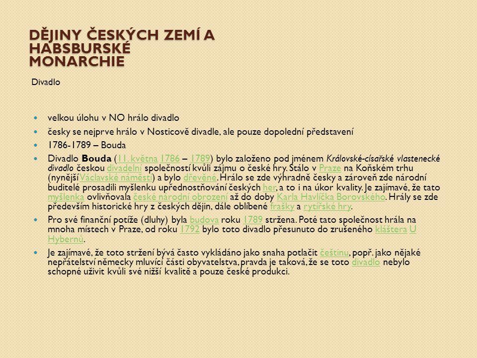 DĚJINY ČESKÝCH ZEMÍ A HABSBURSKÉ MONARCHIE Divadlo velkou úlohu v NO hrálo divadlo česky se nejprve hrálo v Nosticově divadle, ale pouze dopolední pře