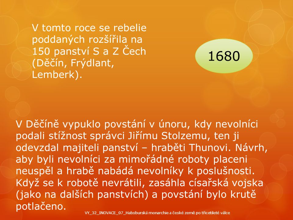 1680 V tomto roce se rebelie poddaných rozšířila na 150 panství S a Z Čech (Děčín, Frýdlant, Lemberk). V Děčíně vypuklo povstání v únoru, kdy nevolníc
