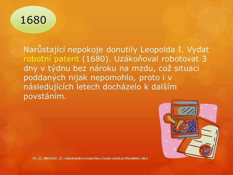 Narůstající nepokoje donutily Leopolda I. Vydat robotní patent (1680). Uzákoňoval robotovat 3 dny v týdnu bez nároku na mzdu, což situaci poddaných ni
