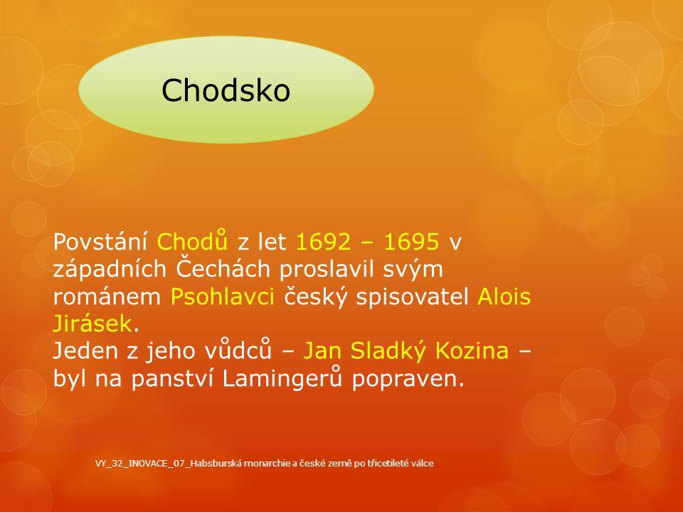 Chodsko Povstání Chodů z let 1692 – 1695 v západních Čechách proslavil svým románem Psohlavci český spisovatel Alois Jirásek. Jeden z jeho vůdců – Jan
