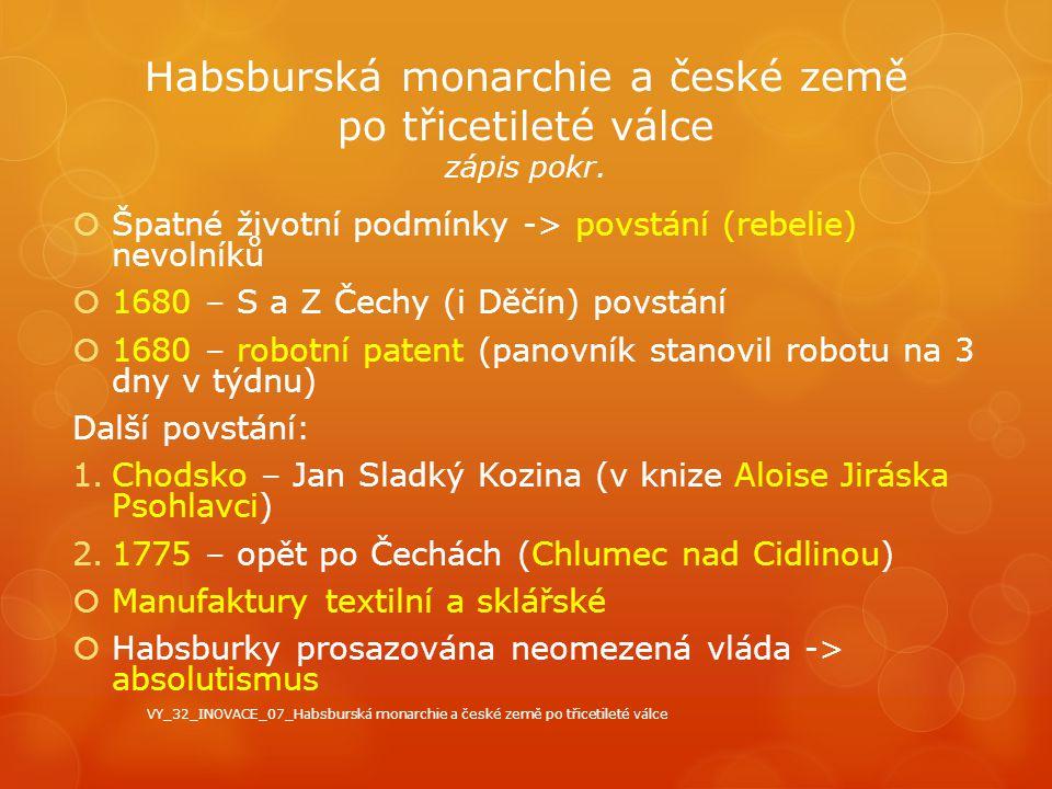Habsburská monarchie a české země po třicetileté válce zápis pokr.  Špatné životní podmínky -> povstání (rebelie) nevolníků  1680 – S a Z Čechy (i D