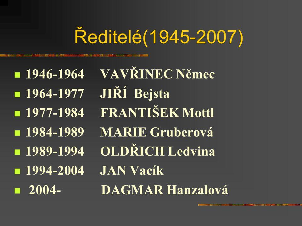 Ředitelé(1945-2007) 1946-1964 VAVŘINEC Němec 1964-1977 JIŘÍ Bejsta 1977-1984 FRANTIŠEK Mottl 1984-1989 MARIE Gruberová 1989-1994 OLDŘICH Ledvina 1994-