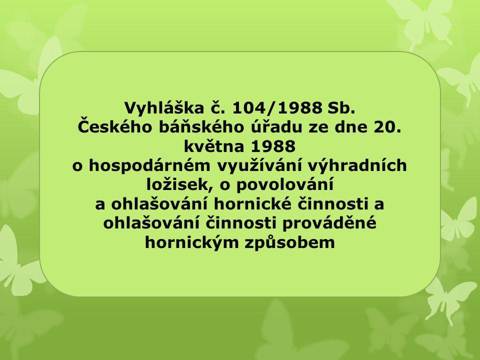 Vyhláška č. 104/1988 Sb. Českého báňského úřadu ze dne 20. května 1988 o hospodárném využívání výhradních ložisek, o povolování a ohlašování hornické