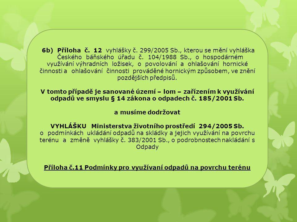 6b) Příloha č. 12 vyhlášky č. 299/2005 Sb., kterou se mění vyhláška Českého báňského úřadu č. 104/1988 Sb., o hospodárném využívání výhradních ložisek