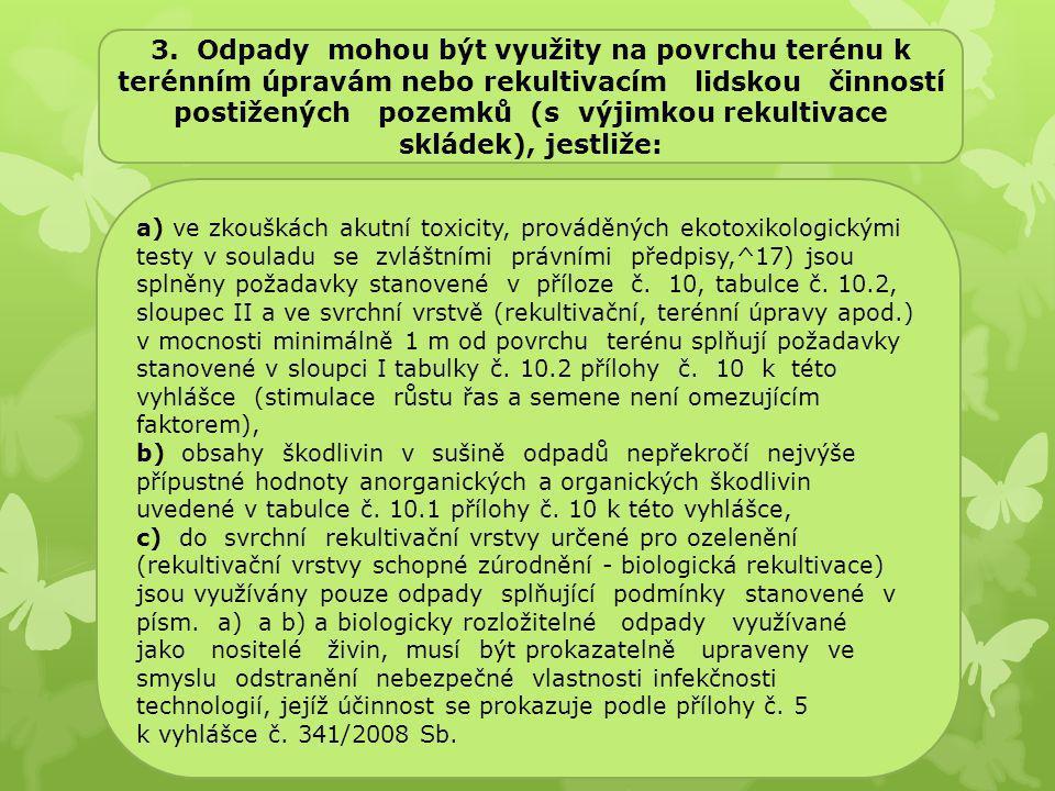 a) ve zkouškách akutní toxicity, prováděných ekotoxikologickými testy v souladu se zvláštními právními předpisy,^17) jsou splněny požadavky stanovené